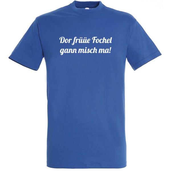 T-Shirt Dor früüe Fochel gann misch ma!