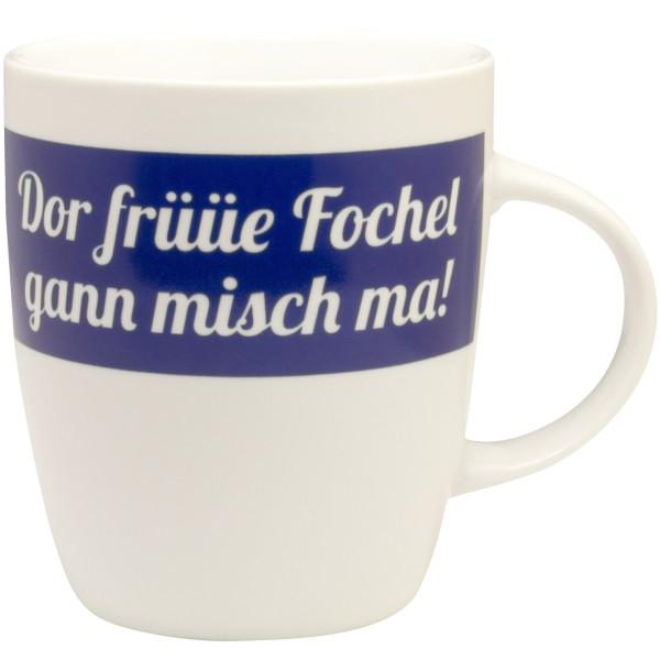 "Tasse ""Dor früüe Fochel gann misch ma!"""