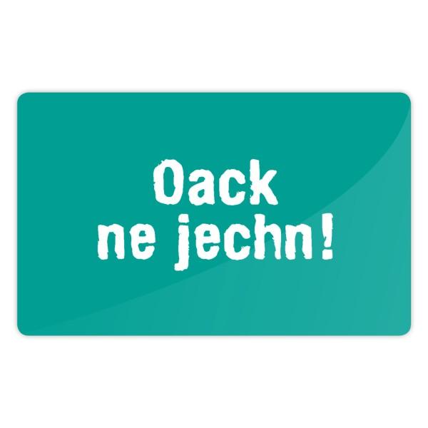 """Frühstücksbrett """"Oack ne jechn!"""""""